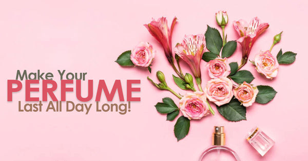 Make Your Perfume Long Laster