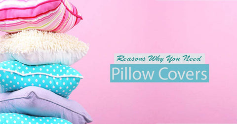 Why You Need Pillow Covers