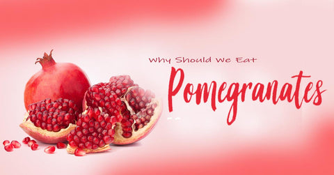 Why Should We Eat Pomegranate- Health Benefits