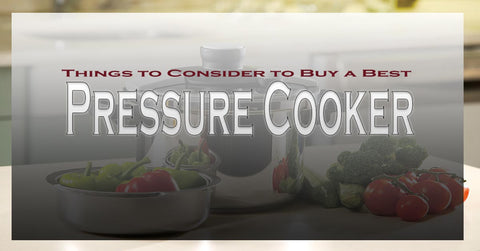 Things to Consider to Buy a Best Pressure Cooker