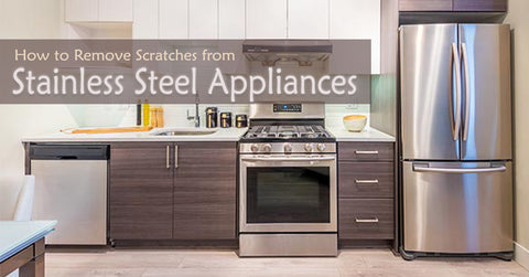 Remove Scratches from Stainless Steel Appliances
