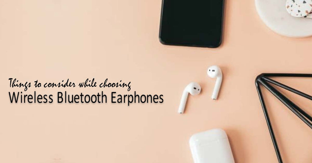 Things to consider while choosing Wireless Bluetooth Earphones