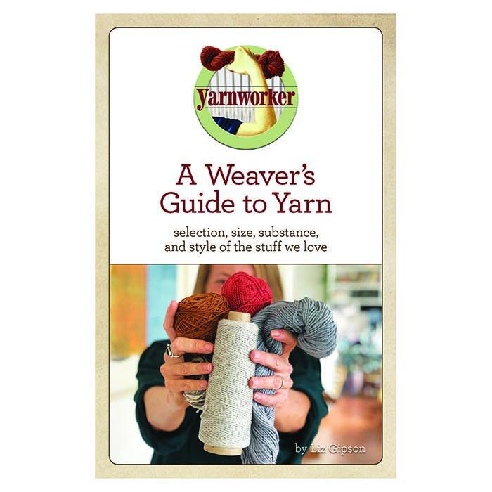 A Weaver's Guide To Yarn by Liz Gipson - Digital Edition