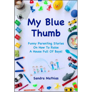 My Blue Thumb: Funny Parenting Stories On How To Raise A House Full Of Boys! - STRENGTH WORLD