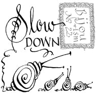 Bijou Speaks: Slow Down