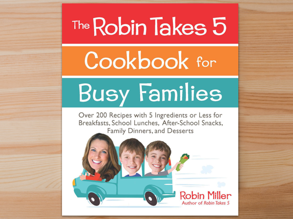 The Robin Takes 5 Cookbook for Busy Families