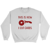 How I Cut Carbs Crewneck Sweatshirt