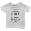 I Grill and I Know Things Infant T-Shirt