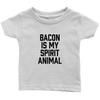 Bacon Is My Spirit Animal Infant T-Shirt