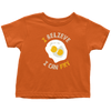 I Believe I Can Fry Toddler T-Shirt
