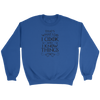 I Cook and I Know Things Crewneck Sweatshirt