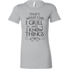 I Grill and I Know Things Ladies Fitted T-Shirt