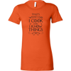 I Cook and I Know Things Ladies Fitted T-Shirt