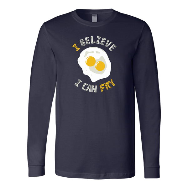 I Believe I Can Fry Long Sleeve T-Shirt