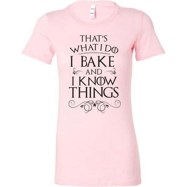 I Bake And I Know Things Ladies Fitted T-Shirt