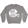Just Here For The Food Crewneck Sweatshirt