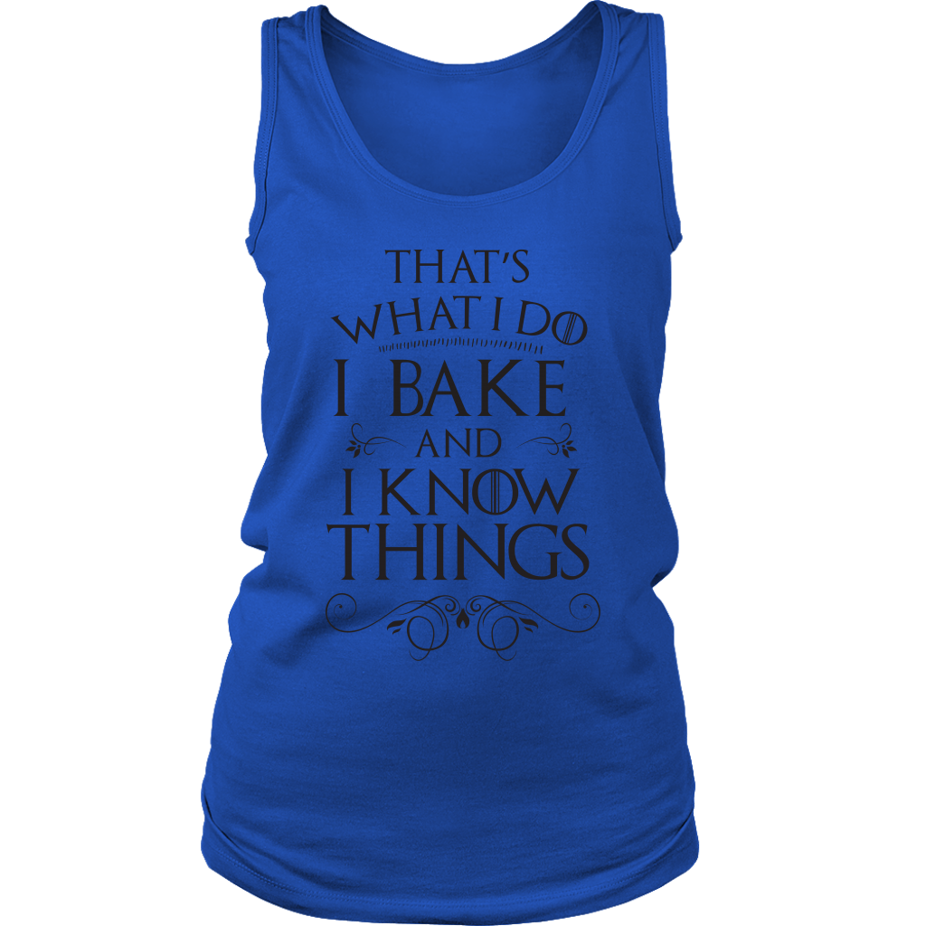I Bake And I Know Things Ladies Tank