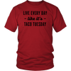 Every Day Is Taco Tuesday Unisex T-Shirt