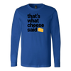 That's What Cheese Said Long Sleeve T-Shirt