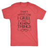 I Grill and I Know Things Mens T-Shirt