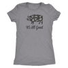 It's All Good Ladies T-Shirt