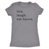 Live Laugh Bacon Ladies T-Shirt