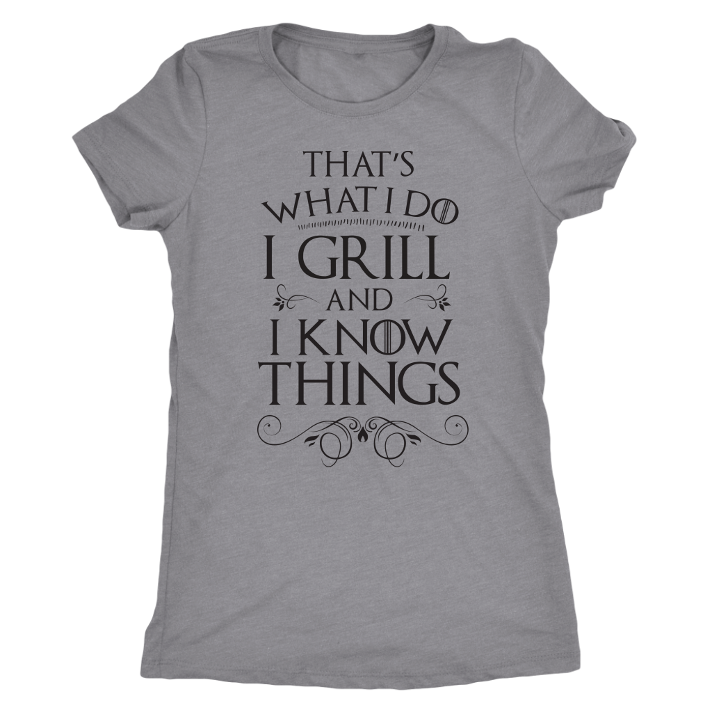 I Grill And I Know Things Ladies Shirt