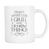 I Grill and I Know Things Mug