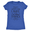I Bake And I Know Things Ladies T-Shirt