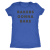 Bakers Gonna Bake Ladies T-Shirt