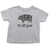 It's All Good Toddler T-Shirt