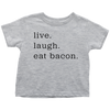 Live Laugh Bacon Toddler T-Shirt