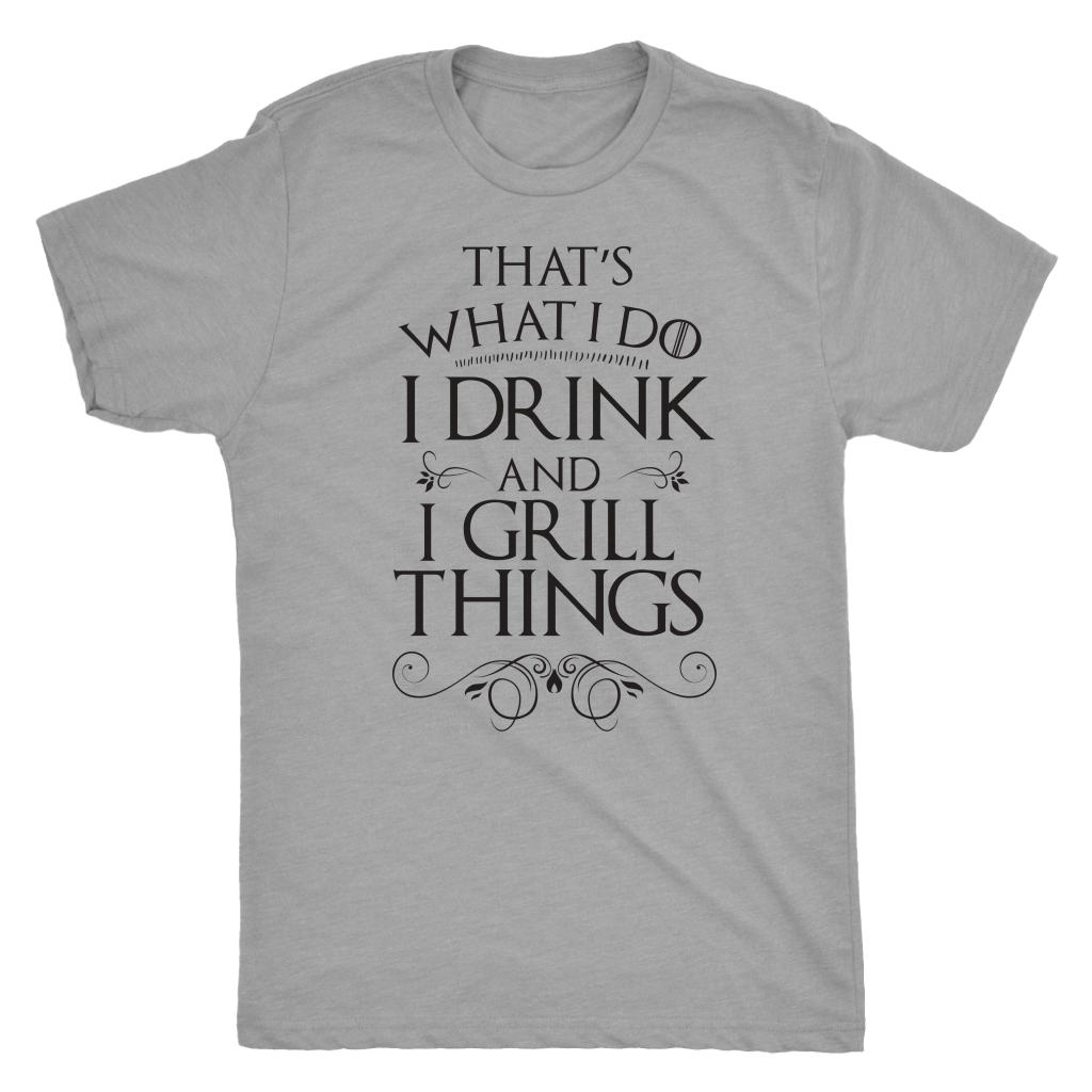 I Drink And I Grill Things Mens T-Shirt