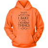 I Bake And I Know Things Hooded Sweatshirt