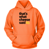 That's What Cheese Said Hooded Sweatshirt