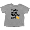 That's What Cheese Said Toddler T-Shirt