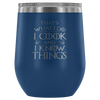 I Cook And I Know Things Wine Tumbler