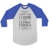 I Cook And I Know Things Baseball T-Shirt