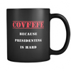 Covfefe: Because Presidenting is Hard Mug