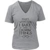 I Bake And I Know Things V-Neck T-Shirt