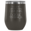 I Drink And I Grill Things Wine Tumbler