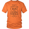 I Bake And I Know Things Unisex T-Shirt