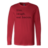 Live Laugh Bacon Long Sleeve T-Shirt