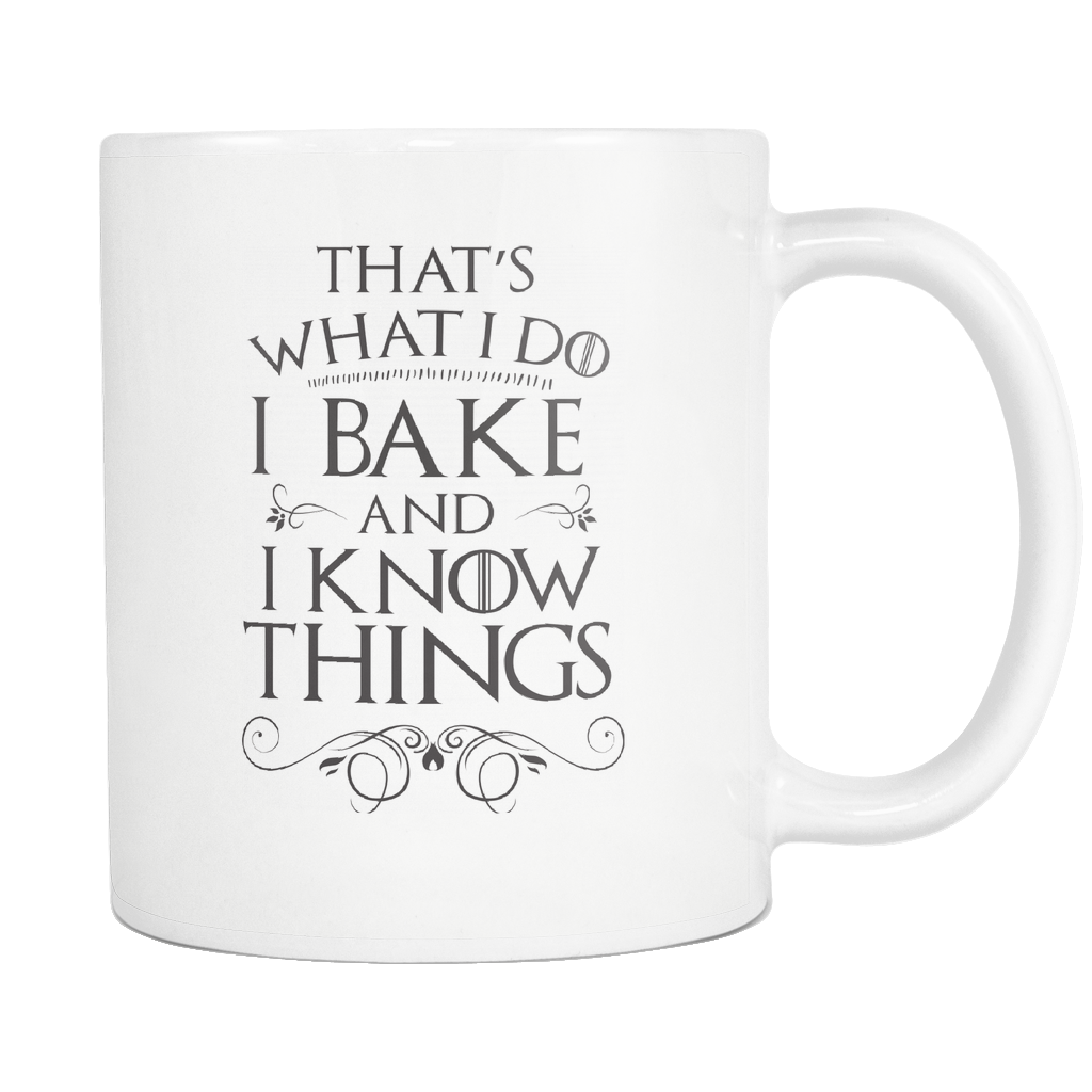 I Bake And I Know Things Mug
