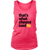 That's What Cheese Said Ladies Tank