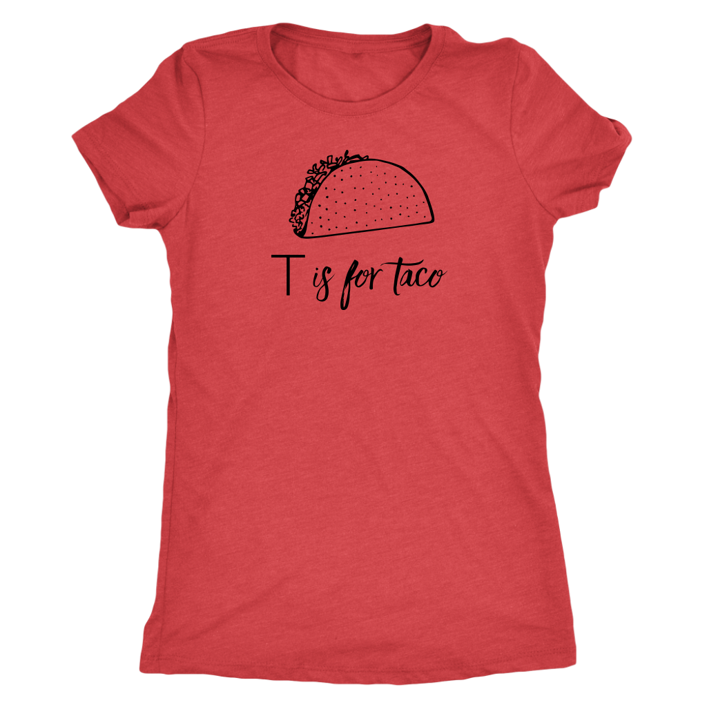 T is for Taco Ladies T-Shirt