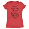 I Drink And I Grill Things Ladies T-Shirt