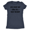 Every Day Is Taco Tuesday Ladies T-Shirt