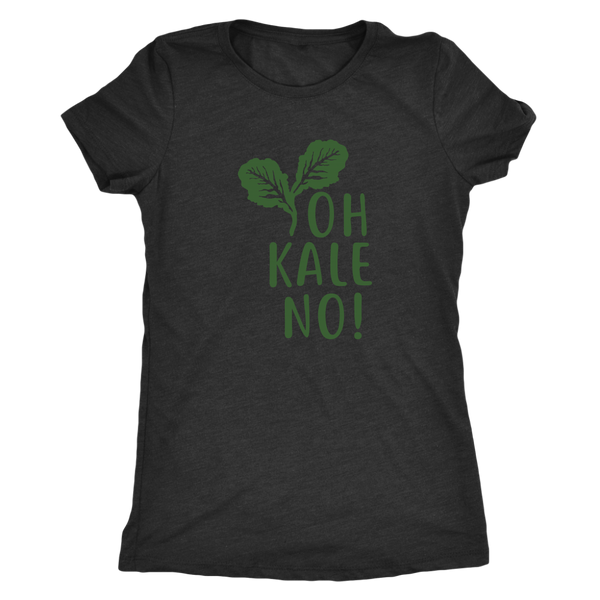 Oh Kale No Ladies T-Shirt
