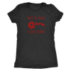 How I Cut Carbs Ladies T-Shirt